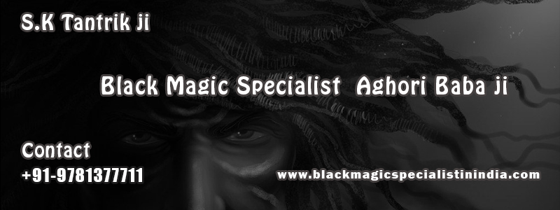 Black Magic Expert aghori baba ji – Black magic specialist